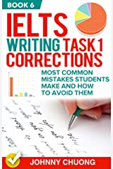 Ielts Writing Task 1 Corrections: Most Common Mistakes Students Make And How To Avoid Them (Book 6) Kindle Edition