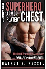 """Superhero """"Armor-Plated"""" Chest: How to Use Push-Ups, Dips and Advanced Calisthenics to Add Inches to Your Pecs & Develop Explosive Upper Body Strength: ... Bodyweight Exercises for Chest Mass/Power) Kindle Edition"""