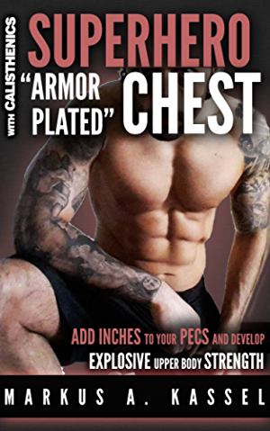 Superhero �Armor-Plated� Chest: How to Use Push-Ups; Dips and Advanced Calisthenics to Add Inches to Your Pecs & Develop Explosive Upper Body Strength: ... Bodyweight Exercises for Chest Mass/Power)
