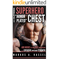 """Superhero """"Armor-Plated"""" Chest: How to Use Push-Ups, Dips and Advanced Calisthenics to Add Inches to Your Pecs & Develop Explosive Upper Body Strength: ... Bodyweight Exercises for Chest Mass/Power)"""