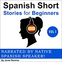 Spanish Short Stories for Beginners: A Great Way to Build a Basic Spanish Vocabulary with Amazing Stories and Fun Exercises. Written and Narrated by Native Spanish Speakers! Vol.1 + PDF Book Free