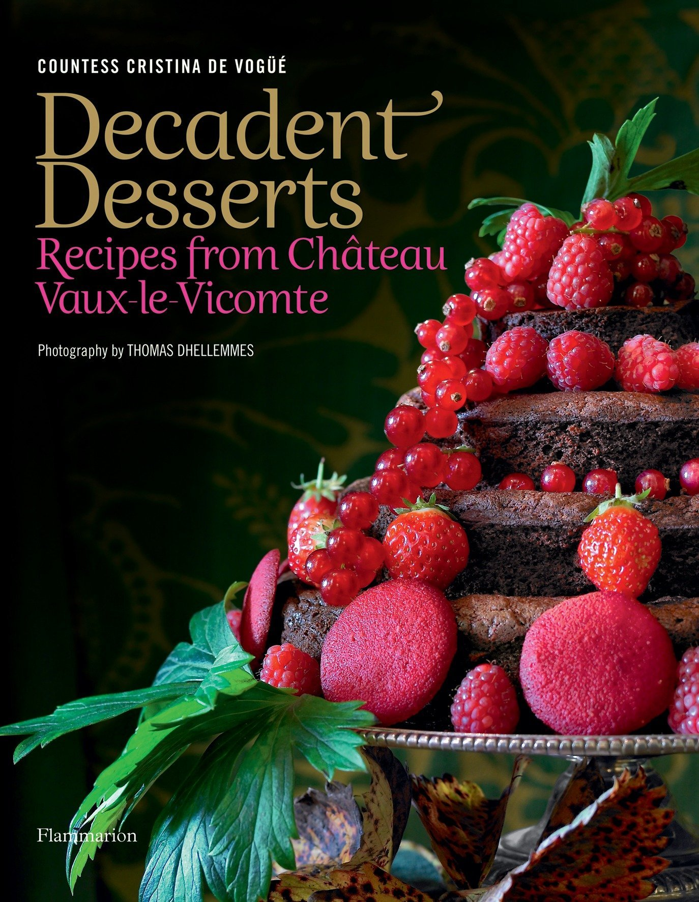 Decadent Desserts: Recipes from Chateau Vaux-le-Vicomte by Brand: Flammarion
