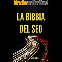 LA BIBBIA DEL SEO: Guida pratica all'ottimizzazione strategica per Google per ottenere traffico con Web Marketing, Social Media, Copywriting Online, Ecommerce (Online Marketing Vol. 1)