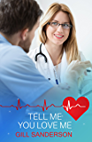 Tell Me You Love Me: A Heartwarming Medical Romance (99p Medical Romance Specials Book 20)