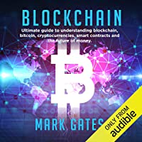 Blockchain: Ultimate guide to understanding blockchain, bitcoin, cryptocurrencies, smart contracts and the future of…