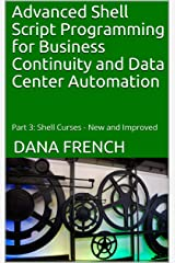 Advanced Shell Script Programming for Business Continuity and Data Center Automation: Part 3: Shell Curses - New and Improved Kindle Edition
