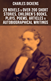 CHARLES DICKENS: 20 Novels & Over 200 Short Stories, Children's Books, Plays, Poems, Articles & Autobiographical Writings: Illustrated Book: David Copperfield, ... Notes, A Child's History of England…