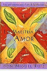 La Maestria del Amor: Una Guia Practica para el Arte de las Relaciones Paperback
