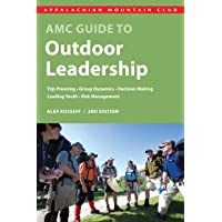 AMC Guide to Outdoor Leadership: Trip Planning, Group Dynamics, Decision Making, Leading Youth, Risk Management
