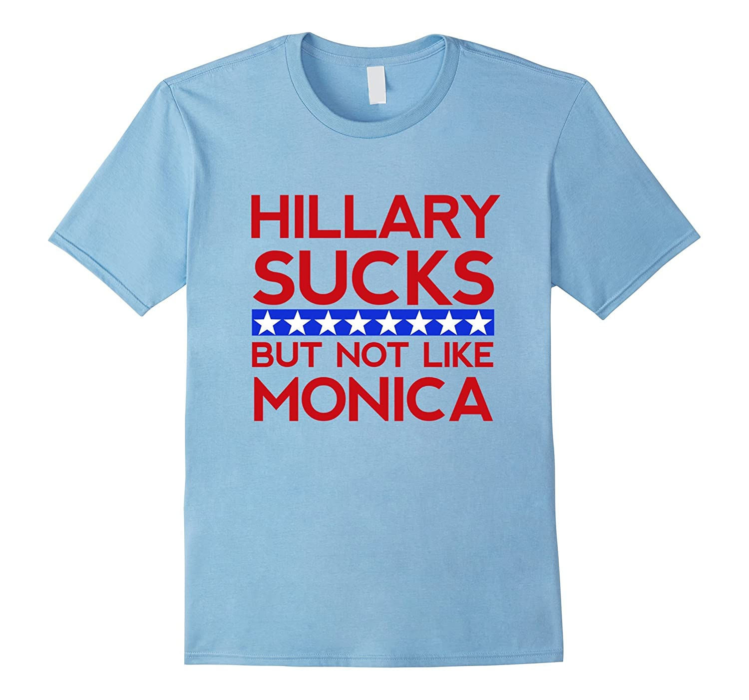 Hillary Sucks But Not Like Monica - Funny Election T-Shirt-TD