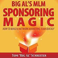 Big Al's MLM Sponsoring Magic: How to Build a Network Marketing Team Quickly