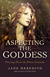 Aspecting the Goddess: Drawing Down the Divine Feminine