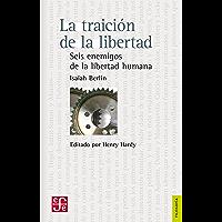 La traición de la libertad. Seis enemigos de la libertad humana (Filosofia)