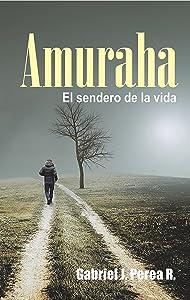 Amuraha: El sendero de la vida. (Spanish Edition)