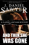 And Then She Was Gone (The Clarke Lantham Mysteries Book 1)