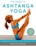 The Power of Ashtanga Yoga: Developing a Practice That Will Bring You Strength, Flexibility, and Inner Peace--Includes…