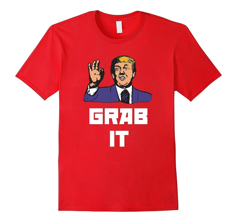Grab It - Alt-Right Conservative Trump Funny T-Shirt-CD