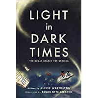 Light in Dark Times: The Human Search for Meaning (ethnoGRAPHIC)