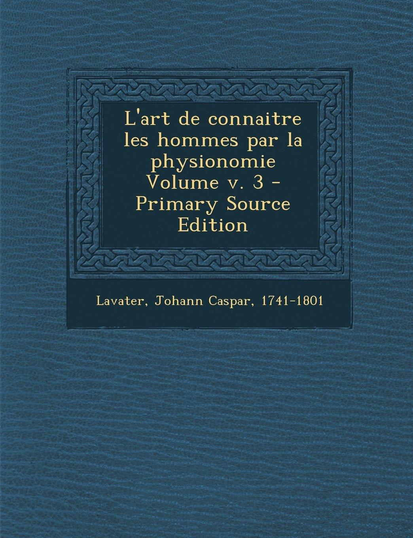 L'art de connaitre les hommes par la physionomie Volume v. 3 (French Edition) PDF