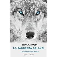 La saggezza dei lupi. La mia vita con il branco
