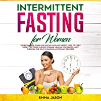Intermittent Fasting for Women: The Beginners Guide for Fasting 16/8 and Weight Loss to Fight Obesity, Reverse Chronic Disease Healing Your Body & Gut through the Self-Cleansing Autophagy Process