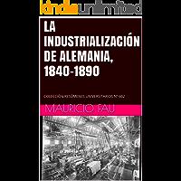 LA INDUSTRIALIZACIÓN DE ALEMANIA, 1840-1890: COLECCIÓN RESÚMENES UNIVERSITARIOS Nº 602