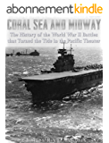 Coral Sea and Midway: The History of the World War II Battles that Turned the Tide in the Pacific Theater (English Edition)