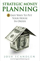 Strategic  Money Planning: 8 Easy Ways To Put Your House In Order (Sustainable Wealth Series Book 1) Kindle Edition