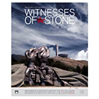 Witnesses of Stone: 1944-1989: Socialist Monuments and Architecture in Bulgaria