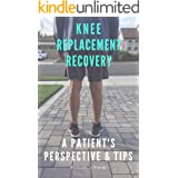Knee Replacement Recovery: A Patient's Perspective and Tips