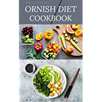 THE LATEST ORNISH DIET COOKBOOK: Latest Ornish Diet Guide : Includes Delicious Recipe,Meal Plan and Cookbook (English Edition)