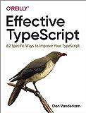 Effective TypeScript: 62 Specific Ways to Improve Your TypeScript
