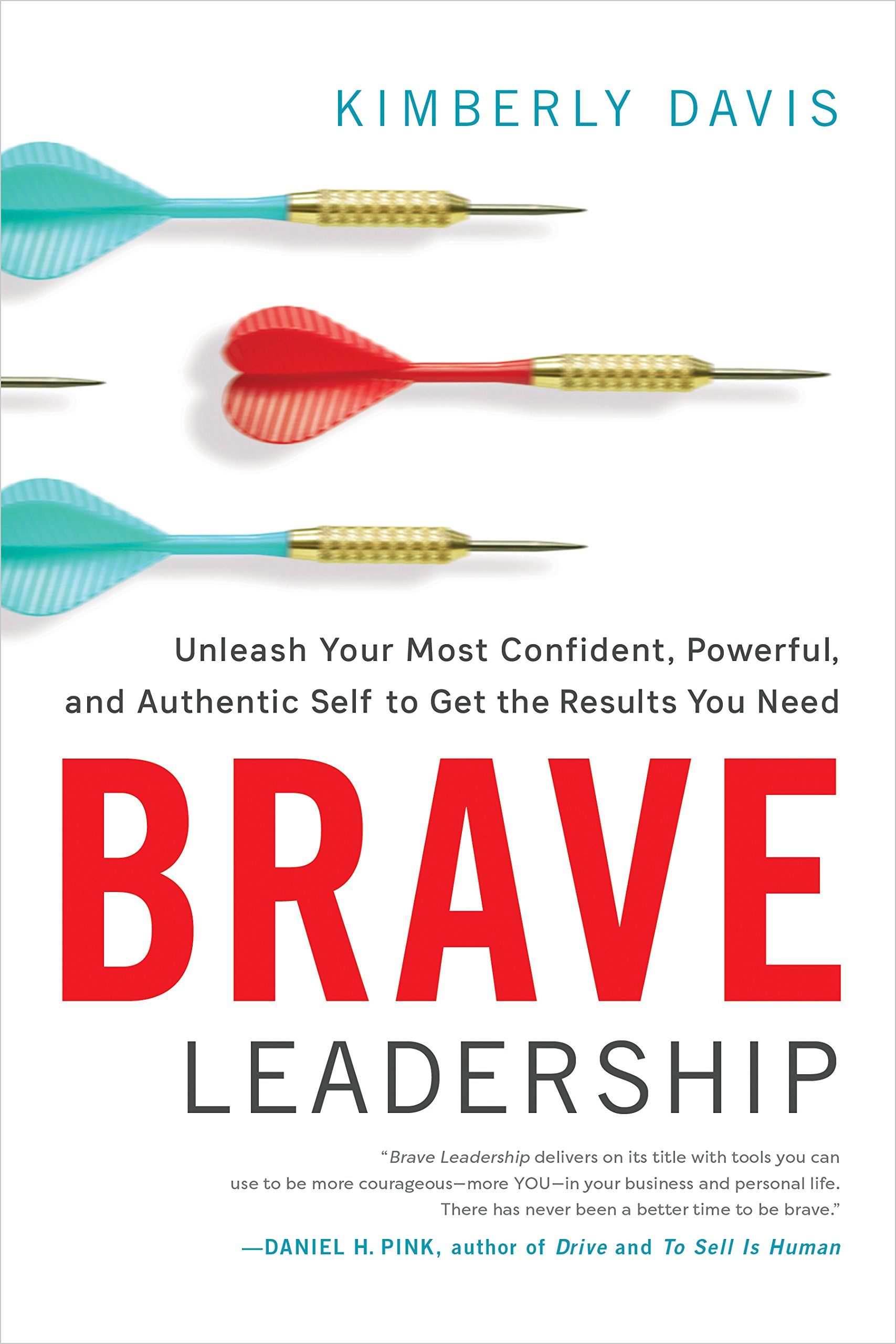 Brave Leadership Unleash Your Most Confident Powerful And Authentic Self To Get The Results You Need Kimberly Davis 9781626344334 Amazon Com Books
