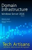 Windows Server 2016: Domain Infrastructure (Tech Artisans Library for Windows Server 2016) (English Edition)