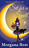 Sit for a Spell: Witch Cozy Mystery (The Kitchen Witch Book 3)