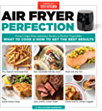 Air Fryer Perfection: From Crispy Fries and Juicy Steaks to Perfect Vegetables, What to Cook & How to Get the Best…