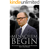 Menachem Begin: The Life and Legacy of the Irgun Leader Who Became Israel's Prime Minister