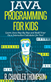 Java Programming for Kids: Learn Java Step By Step and Build Your Own Interactive Calculator for Fun! (Java for Beginners)