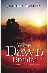 When Dawn Breaks, A Novel Kindle Edition