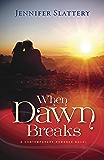 When Dawn Breaks, A Novel