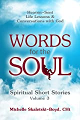 WORDS FOR THE SOUL Volume 3: Heaven-Sent Life Lessons and Conversations with God (A Soul-Felt Sequel Spiritual Short Stories) Kindle Edition