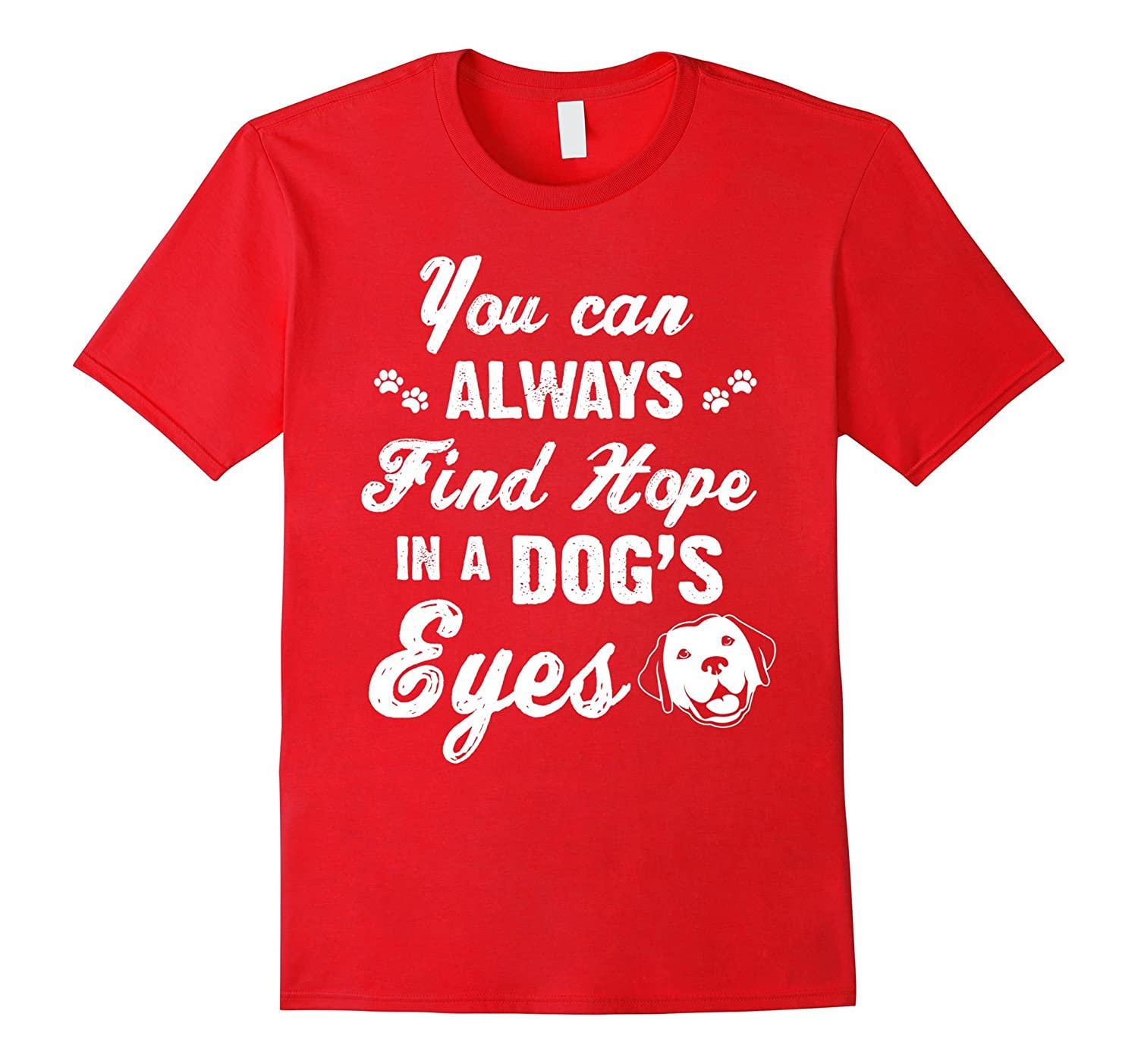 Cute Dog T-Shirt - You Can Always Find Hope In A Dogs Eyes-Vaci