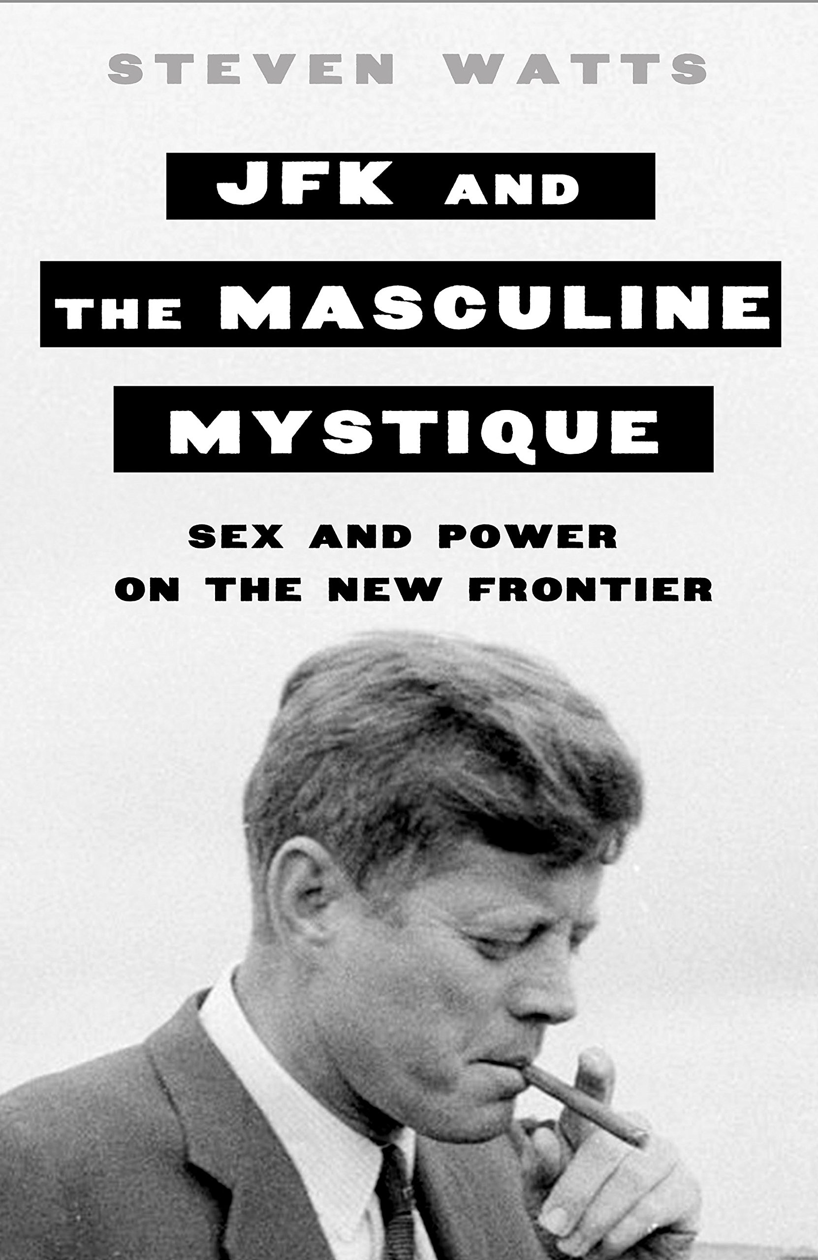 Download JFK and the Masculine Mystique: Sex and Power on the New Frontier ebook