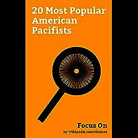 Focus On: 20 Most Popular American Pacifists: Albert Einstein, Jane Addams, Daniel Berrigan, Paul Goodman, Walter Naegle, Michael Berg, Yonassan Gershom, ... Dada Maheshvarananda, Aimee Allison, etc.