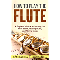 How to Play the Flute: A Beginner's Guide to Learning the Flute Basics, Reading Music, and Playing Songs book cover