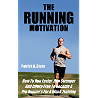 The Running Motivation: How To Run Faster, Run Stronger And Injury-Free To Become A Pro Runner's For A Week Training (weight loss motivation, weight loss ... running, runners world) (English Edition)