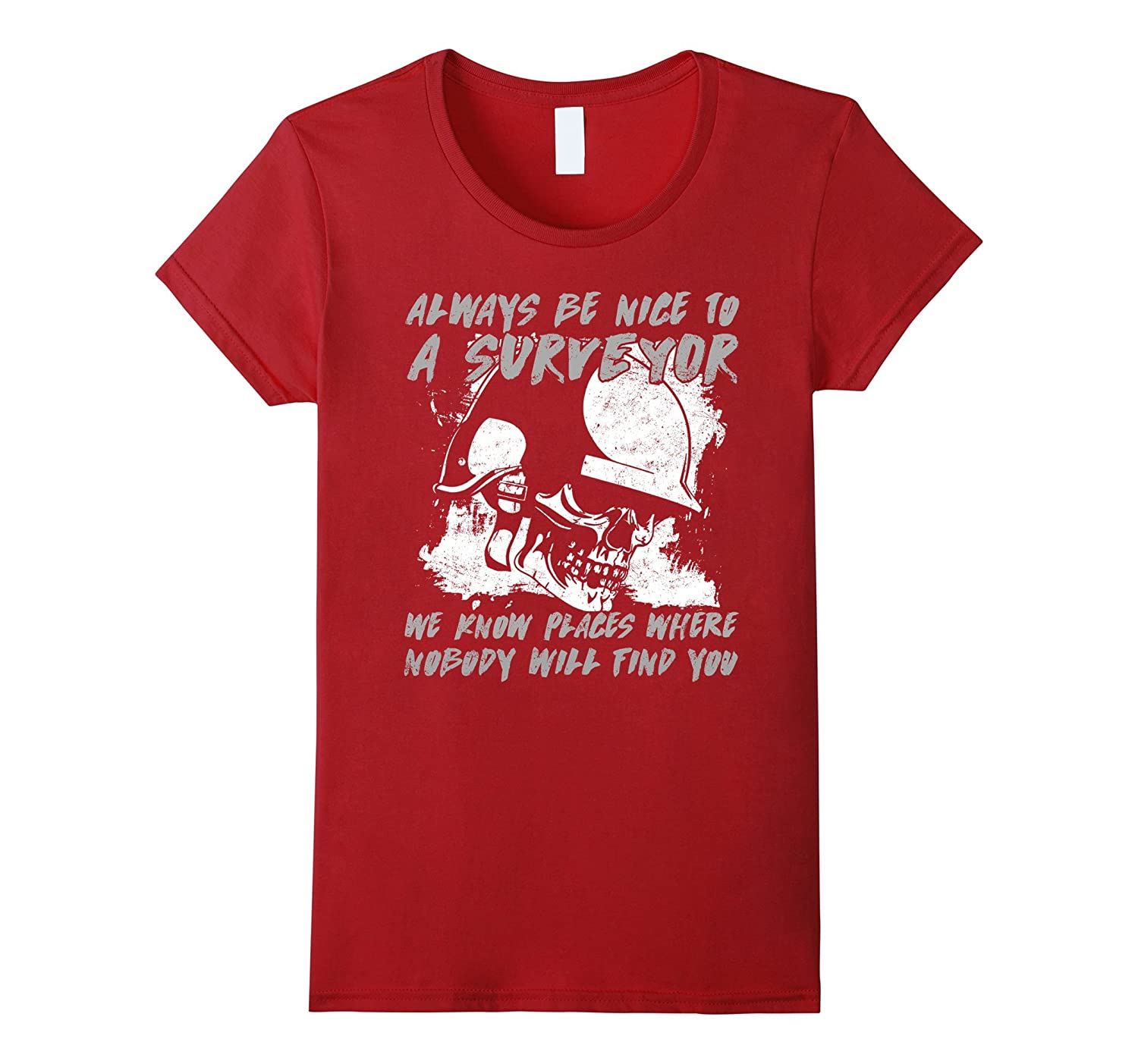 A Surveyor Knows Places Where Nobody Will Find You T-shirt