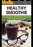 Healthy Smoothie: 51 original smoothie recipes for good eyesight