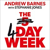 The 4 Day Week: How the Flexible Work Revolution Can Increase Productivity, Profitability and Wellbeing, and Create a Sustainable Future