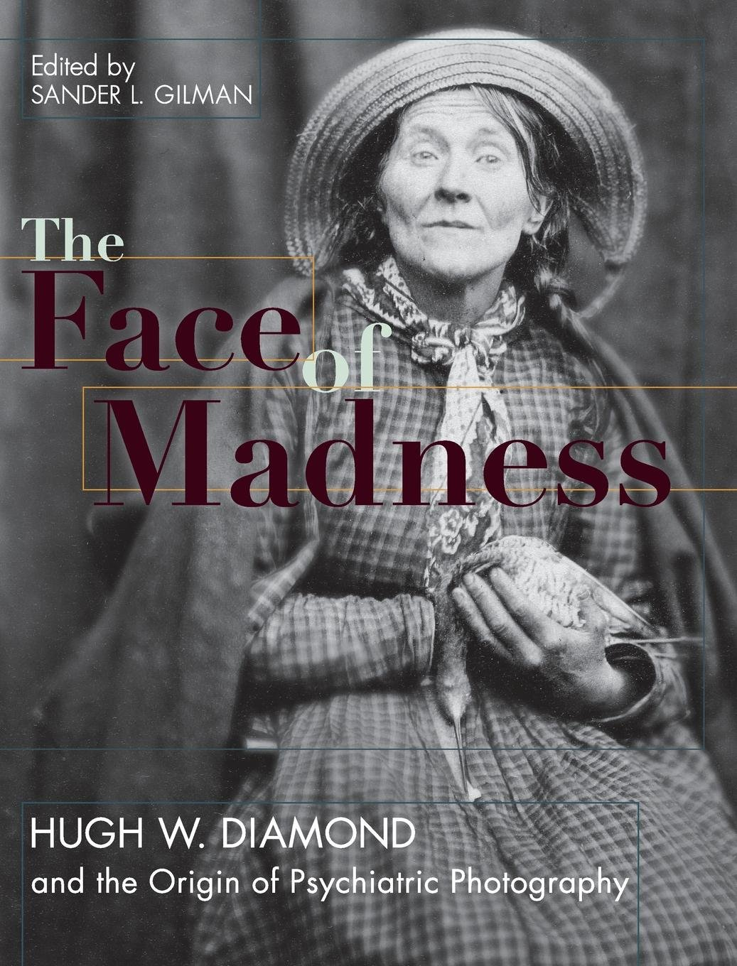 Read Online Face of Madness: Hugh W. Diamond and the Origin of Psychiatric Photography PDF